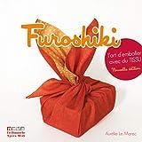 Furoshiki. L'art d'emballer avec du tissu (4è ed.): Cette 4ème édition remplace cette référence 9782360090617