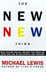 The New New Thing: A Silicon Valley Story: How Silicon Valley Defines the Ways We Think and Live as We Enter a New Century by Michael Lewis (1999-10-21)