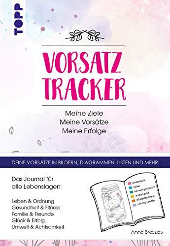Vorsatz Tracker. Meine Ziele – Meine Vorsätze – Meine Erfolge: Das Journal für alle Lebenslagen zum Selbstausfüllen. Leben, Ordnung, Gesundheit, ... der Tracker und für eigene Vorsätze