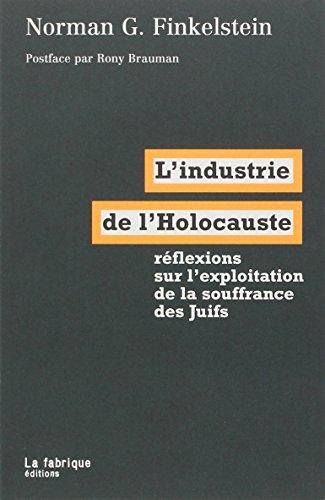 L'industrie de l'Holocauste : réflexions sur l'exploitation de la souffrance des juifs