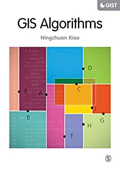 GIS Algorithms (SAGE Advances in Geographic Information Science and Technology Series) by [Xiao, Ningchuan]