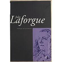 Jules Laforgue : Colloque de la Sorbonne: Actes de la Journée d'agrégation du 18 novembre 2000