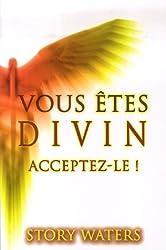 Vous êtes divin, acceptez-le !