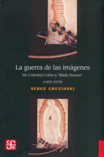 La guerra de las imágenes. De Cristóbal Colón a Blade Runner (1492-2019)