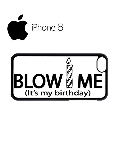 Blow Me it's My Birthday Swag Mobile Phone Case Back Cover Coque Housse Etui Noir Blanc pour iPhone 6 Black Noir