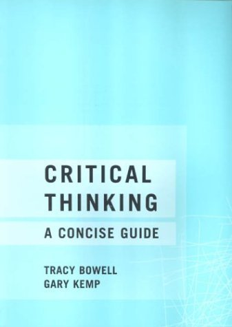 Critical Thinking: A Concise Guide by Tracey Bowell (2001-12-28)