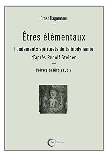 Etres lmentaux : Fondements spirituels de la biodynamie d'aprs Rudolf Steiner