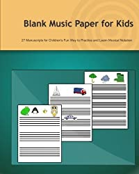 Blank Music Paper for Kids: 27 Manuscripts for Children's Fun Way to Practice and Learn Musical Notation by Tatiana Bandurina (2013-04-08)