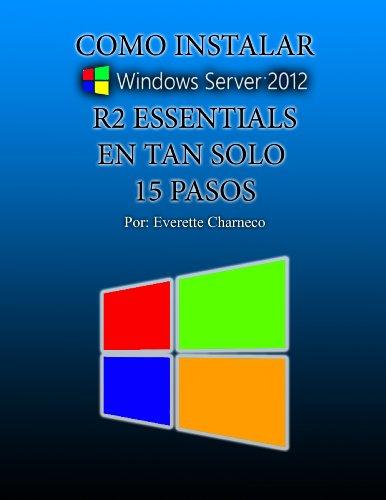 Cómo instalar Windows Server 2012 R2 Essentials en tan solo 15 pasos por Everette Charneco