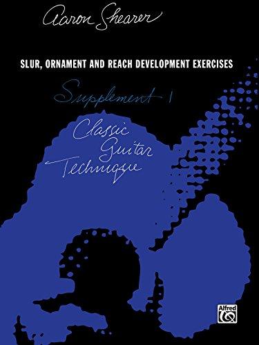 ique -- Supplement 1: Slur, Ornament, and Reach Development Exercises (Aaron Shearer Clasic Guitar Technique) ()