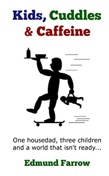 Kids, Cuddles & Caffeine (Housedad Hero Book 1) by [Farrow, Edmund]