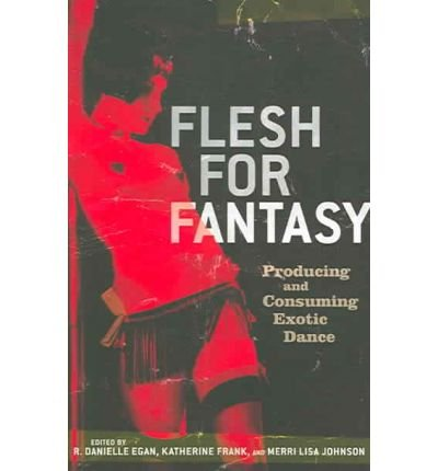 [(Flesh for Fantasy: Producing and Consuming Exotic Dance)] [Author: Danielle Egan] published on (January, 2006)
