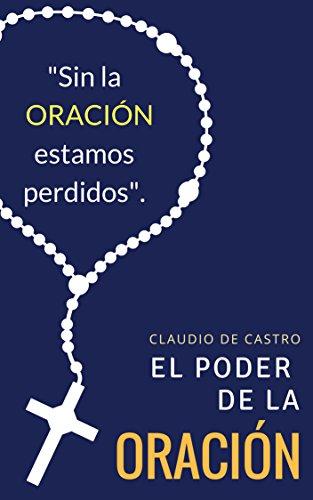 El PODER  la Oración: Este libro cambiará tu vida (Ebooks católicos de auto superación nº 1) por Claudio de Castro