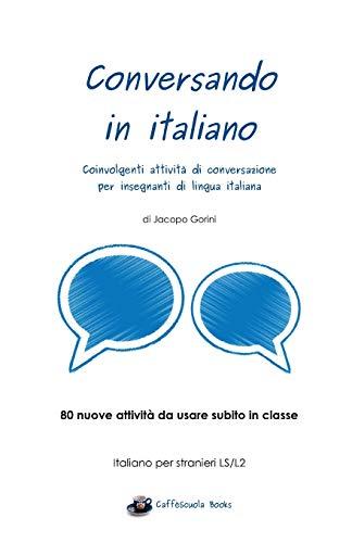 Conversando in italiano: Coinvolgenti attività di conversazione per insegnanti di lingua italiana por Jacopo Gorini