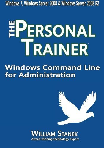 Windows Command Line for Administration: The Personal Trainer for Windows 7, Windows Server 2008 & Windows Server 2008 R2 by William Stanek (2014-09-23)