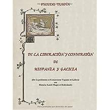 De la liberación y conversión de Hispania y Galicia: De expeditione et conuersione Yspanie et Gallecie seu Historia Karoli Magni et Rotholandi