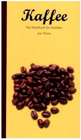 Preisvergleich Produktbild Kaffee - Das Handbuch für Genießer [Illustrierte Ausgabe] (Sachbuch Essen & Trinken)