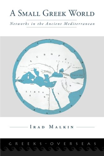 A Small Greek World: Networks in the Ancient Mediterranean (Greeks Overseas)