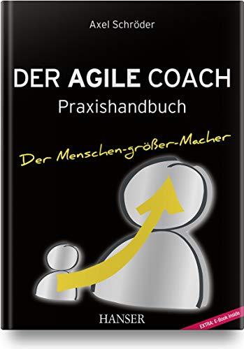 Der Agile Coach: Praxishandbuch