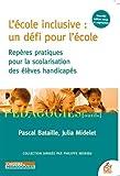 L'école inclusive : un défi pour l'école : Repères pratiques pour la scolarisation des élèves handicapés
