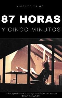 87 horas y cinco minutos de [Trigo Aranda, Vicente]