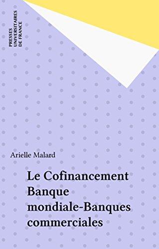 Le Cofinancement Banque mondiale-Banques commerciales (Travaux et recherches de l'Université de droit, d'économie et de sciences sociales de Paris) par Arielle Malard