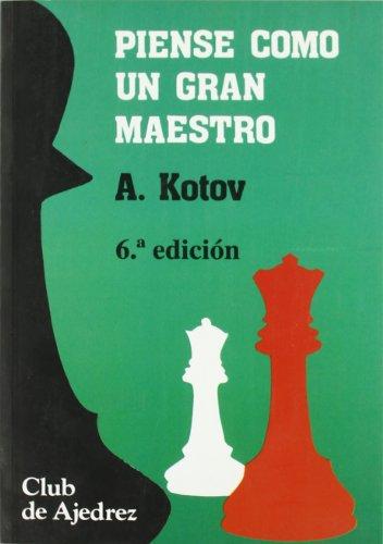 Piense Como Un Gran Maestro por A. Kotov