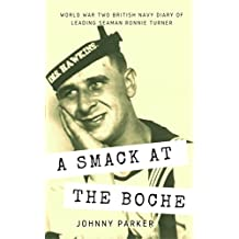 A Smack at the Boche: World War Two Military History Autobiography of Life in the Royal Navy
