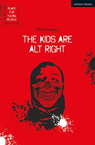 The Kids Are Alt Right (Plays for Young People) (English Edition)