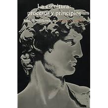 La escultura: procesos y principios (Alianza Forma (Af))