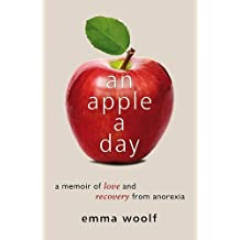 An Apple a Day: A Memoir of Love and Recovery from Anorexia by Woolf, Emma (April 30, 2012) Paperback