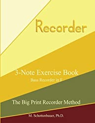 3-Note Exercise Book: Bass Recorder in F (The Big Print Recorder Method) by M. Schottenbauer (2013-07-22)