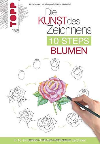 Die Kunst des Zeichnens 10 Steps - Blumen: In 10 einfachen Schritten 75 Blumen zeichnen