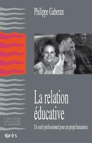 La relation éducative : Un outil professionnel pour un projet humaniste