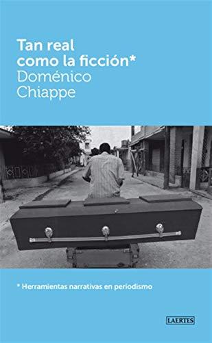 Tan real como la ficción: Herramientas narrativas en periodismo por Doménico Chiappe