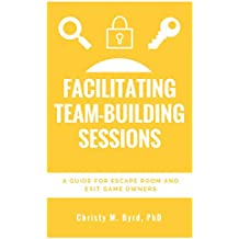 Facilitating Team-Building Sessions: A Guide for Escape Room and Exit Game Owners (English Edition)