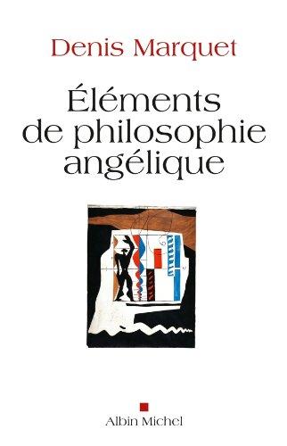 Eléments de philosophie angélique : Introduction au devenir humain par Denis Marquet