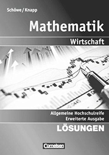 Mathematik - Allgemeine Hochschulreife: Wirtschaft - Erweiterte einbändige Ausgabe: Lösungen zum Schülerbuch