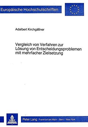 Vergleich von Verfahren zur Lösung von Entscheidungsproblemen mit mehrfacher Zielsetzung (Europäische Hochschulschriften / European University Studies ... Universitaires Européennes, Band 424)