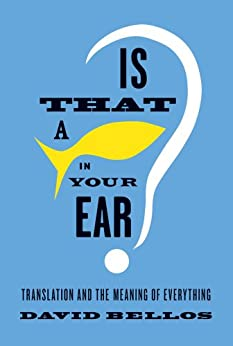 Is That a Fish in Your Ear?: Translation and the Meaning of Everything par [Bellos, David]