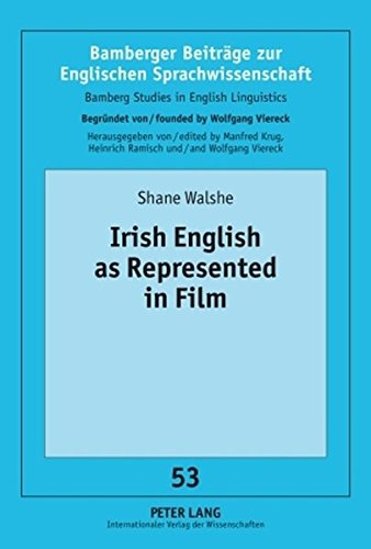 Irish English as Represented in Film (Bamberger Beiträge zur Englischen Sprachwissenschaft / Bamberg Studies in English Linguistics, Band 53)