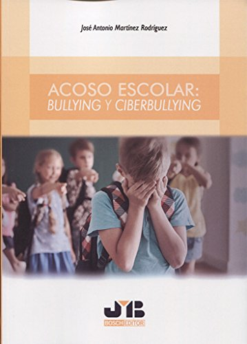 Acoso escolar: Bullying y Ciberbullying por José Antonio Martínez Rodríguez