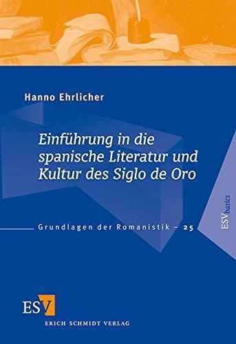 Einführung in die spanische Literatur und Kultur des Siglo de Oro (Grundlagen der Romanistik (GrR), Band 25)