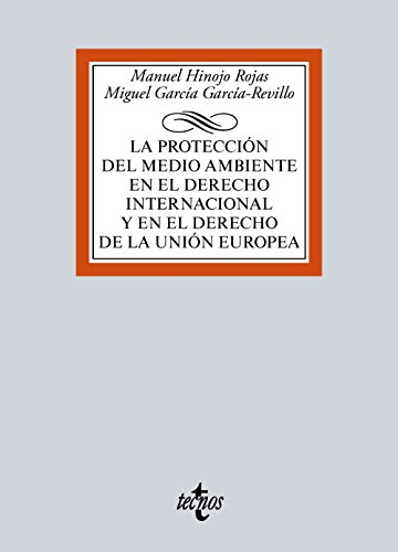 La protección del medio ambiente en el Derecho Internacional y en el Derecho de la Unión Europea (Derecho - Biblioteca Universitaria De Editorial Tecnos) por Manuel Hinojo Rojas
