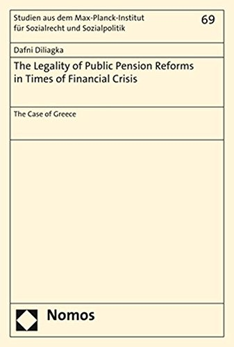The Legality of Public Pension Reforms in Times of Financial Crisis: The Case of Greece (Studien aus dem Max-Planck-Institut fur Sozialrecht und Sozialpolitik, Band 69)