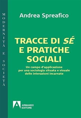 Tracce di sé e pratiche sociali. Un campo d'applicazione per una sociologia situata e visuale delle interazioni incarnate: modernità e società