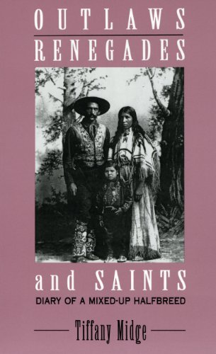 Outlaws, Renegades & Saints: Diary of a Mixed-Up Half Breed (Critical Perspectives on the Past (Paperback))