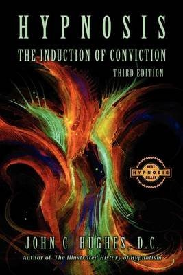 [(Hypnosis the Induction of Conviction)] [By (author) John C Hughes] published on (July, 2009)