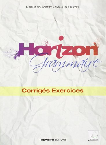 Horizon grammaire. Corrigs exercices. Per le Scuole superiori