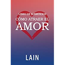 Cómo atraer el Amor utilizando la Ley de la Atracción: Libro de Ejercicios: Volume 3